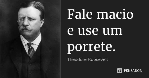 theodore_roosevelt_fale_macio_e_use_um_porrete_l7jewz5